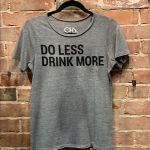 Chaser Do Less Drink more T Shirt NWT